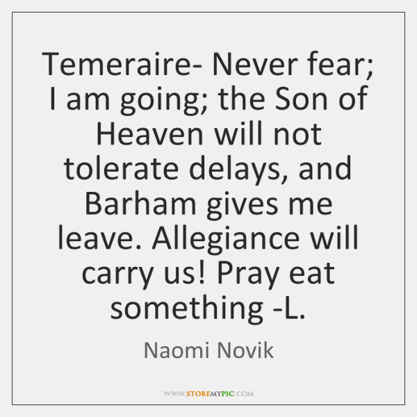 Temeraire- Never fear; I am going; the Son of Heaven will not ...
