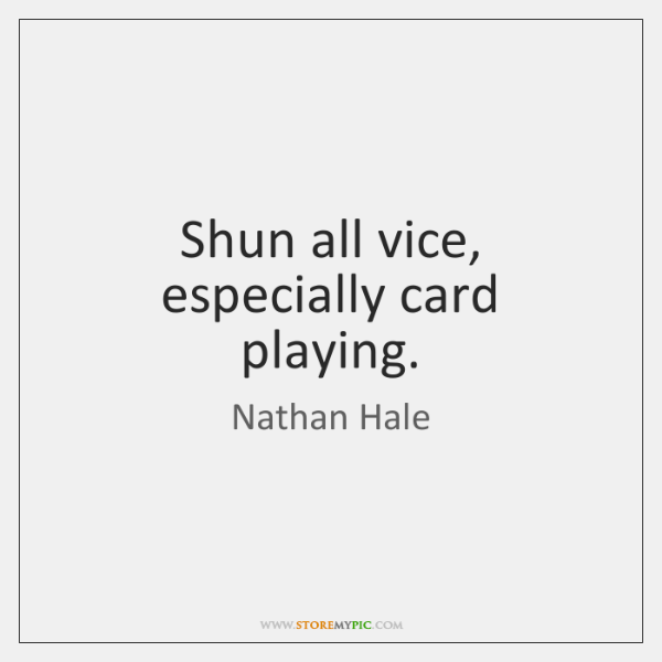 Shun all vice, especially card playing.