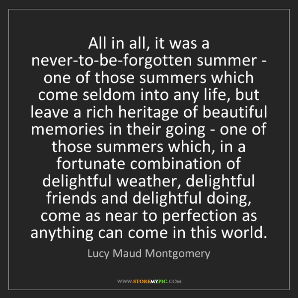 Lucy Maud Montgomery: All in all, it was a never-to-be-forgotten summer - one...