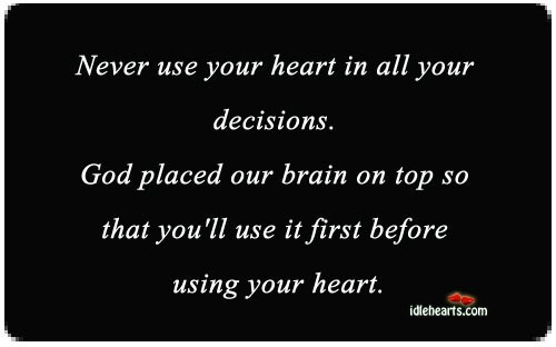 Never use your heart in