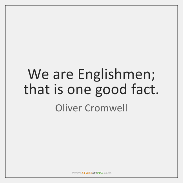 We are Englishmen; that is one good fact.