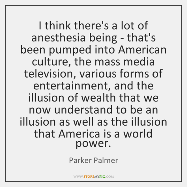 I think there's a lot of anesthesia being - that's been pumped ...