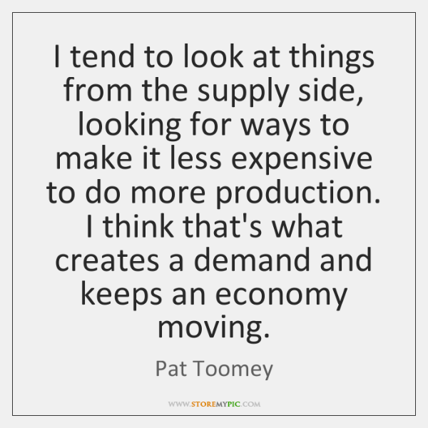 I tend to look at things from the supply side, looking for ...