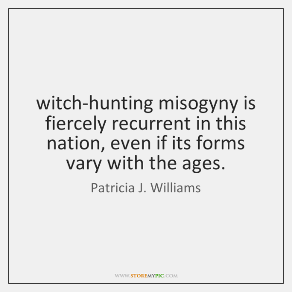 witch-hunting misogyny is fiercely recurrent in this nation, even if its forms ...