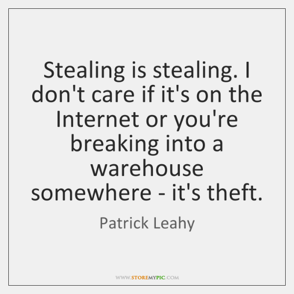 Stealing is stealing. I don't care if it's on the Internet or ...
