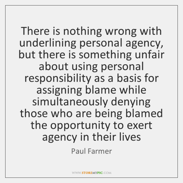 There is nothing wrong with underlining personal agency, but there is something ...