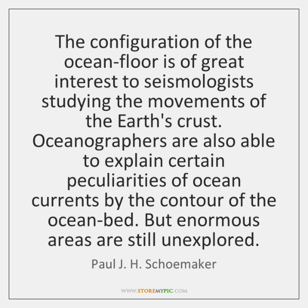 The configuration of the ocean-floor is of great interest to seismologists studying ...