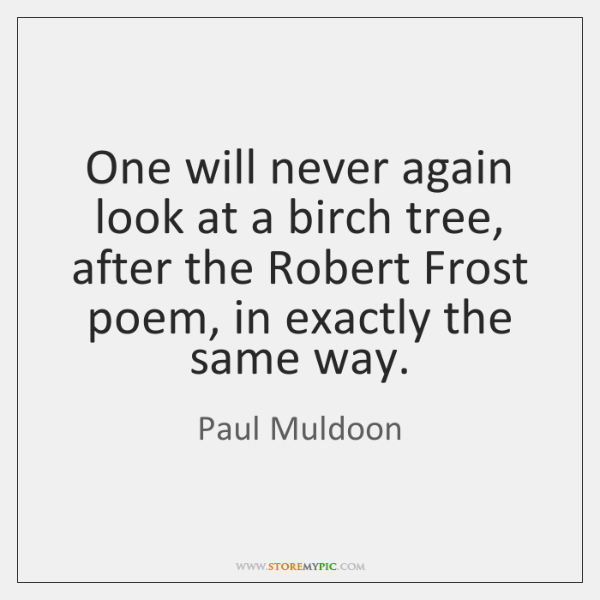 One will never again look at a birch tree, after the Robert ...