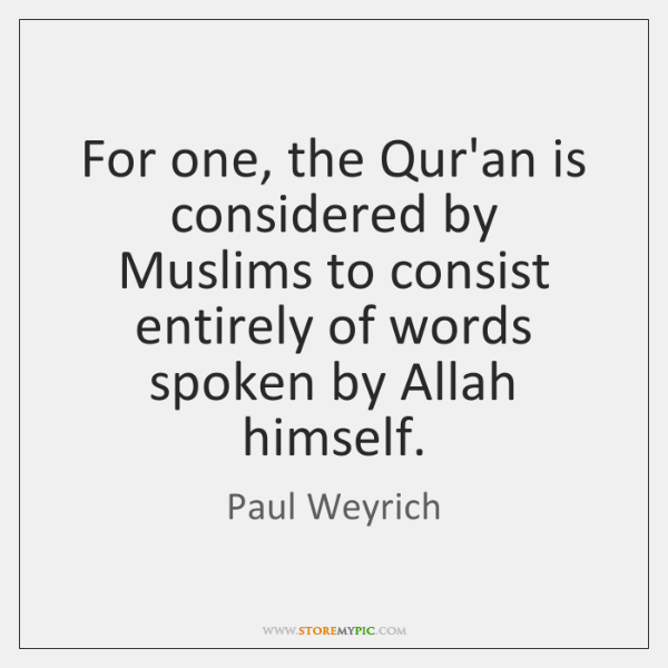 For one, the Qur'an is considered by Muslims to consist entirely of ...