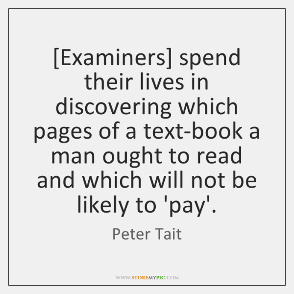 [Examiners] spend their lives in discovering which pages of a text-book a ...