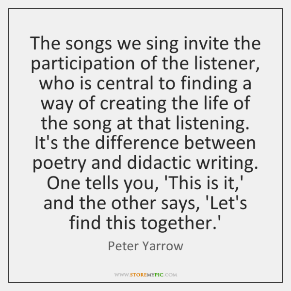 The songs we sing invite the participation of the listener, who is ...