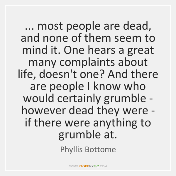 ... most people are dead, and none of them seem to mind it. ...
