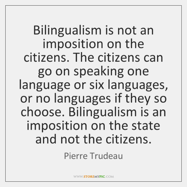 Bilingualism is not an imposition on the citizens. The citizens can go ...