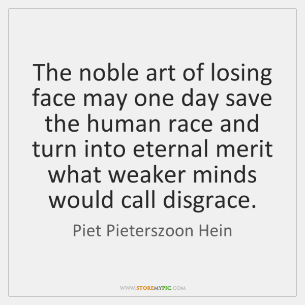 The noble art of losing face may one day save the human ...