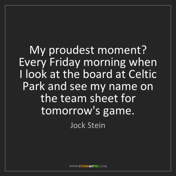 Jock Stein: My proudest moment? Every Friday morning when I look...