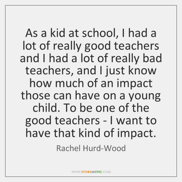 As a kid at school, I had a lot of really good ...