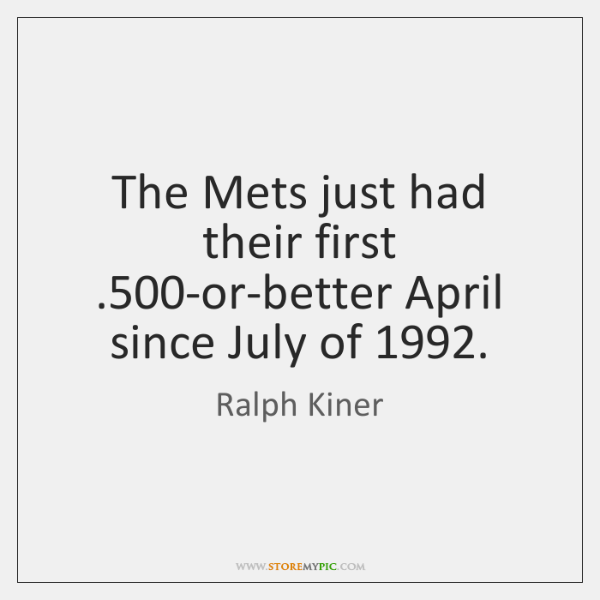 The Mets just had their first .500-or-better April since July of 1992.