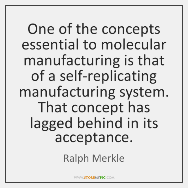 One of the concepts essential to molecular manufacturing is that of a ...