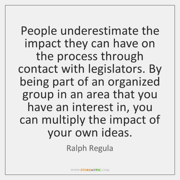 People underestimate the impact they can have on the process through contact ...