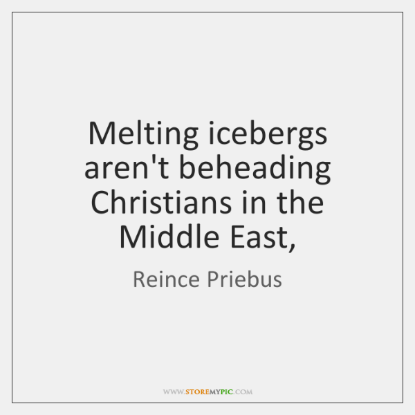 Melting icebergs aren't beheading Christians in the Middle East,