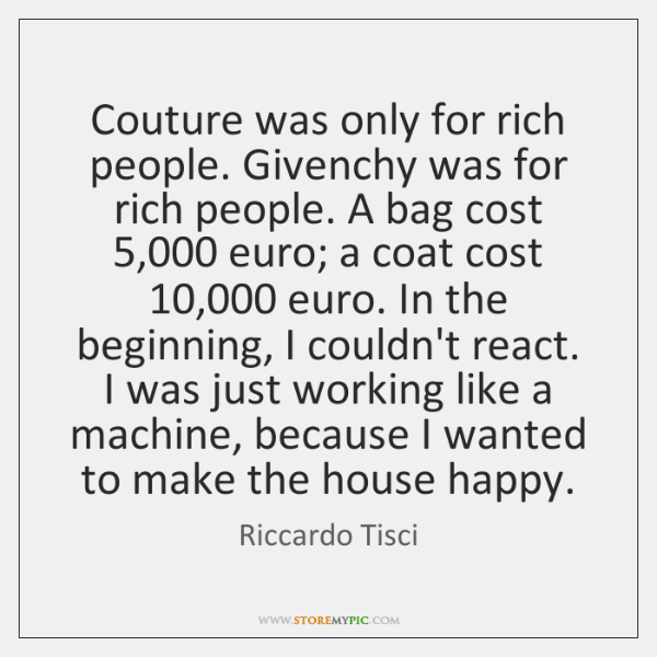Couture was only for rich people. Givenchy was for rich people. A ...