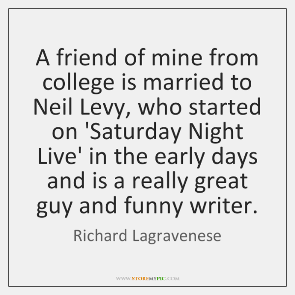A friend of mine from college is married to Neil Levy, who ...