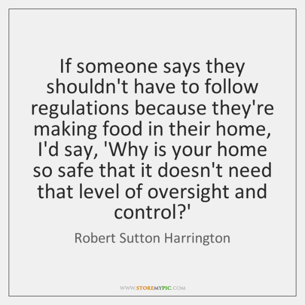 If someone says they shouldn't have to follow regulations because they're making ...
