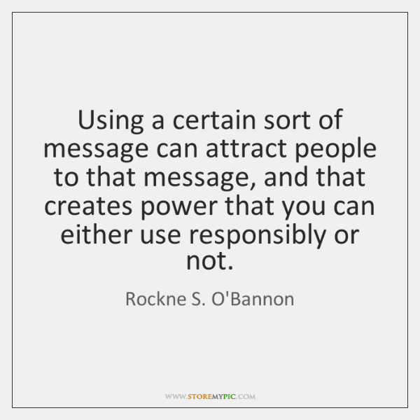 Using a certain sort of message can attract people to that message, ...