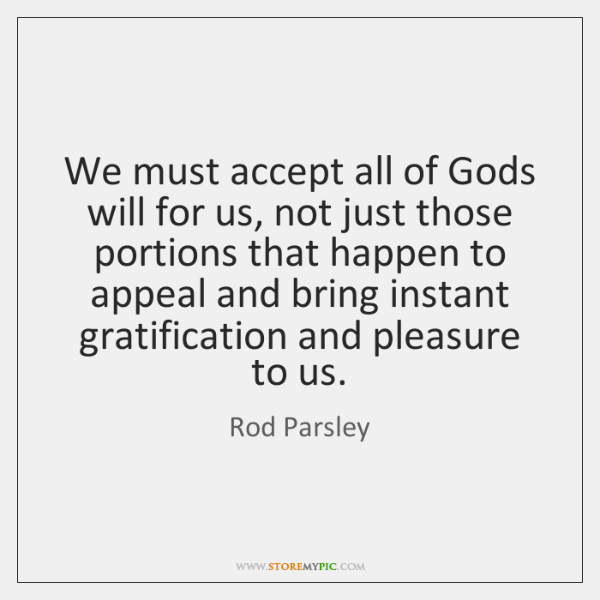 We must accept all of Gods will for us, not just those ...