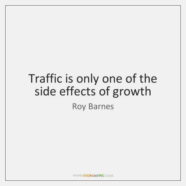 Traffic is only one of the side effects of growth