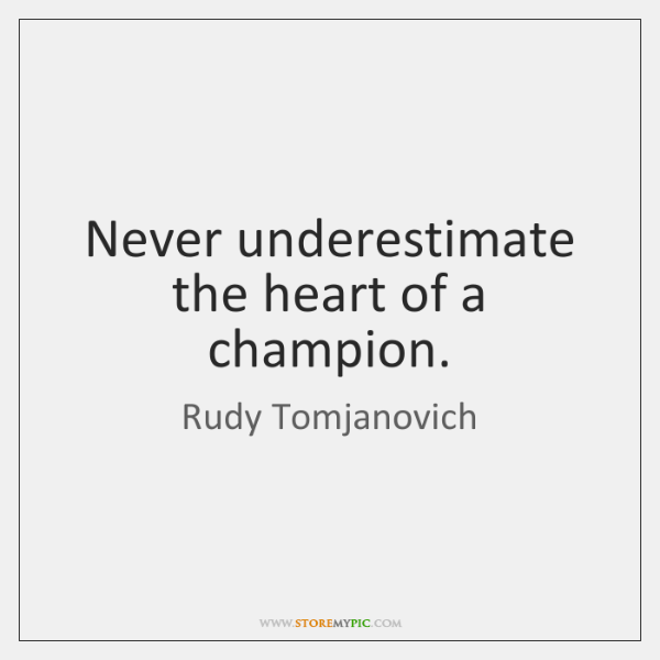 Never Underestimate The Heart Of A Champion Storemypic