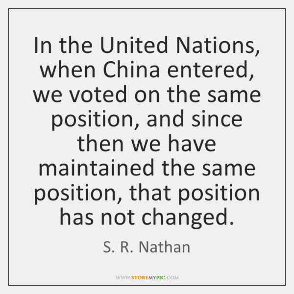 In the United Nations, when China entered, we voted on the same ...