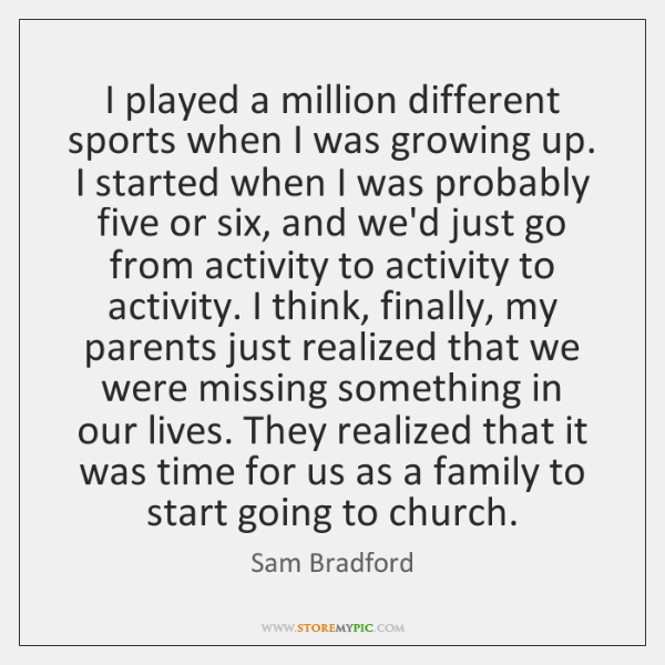 I played a million different sports when I was growing up. I ...