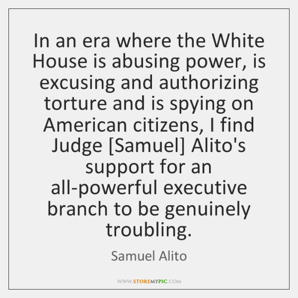 In an era where the White House is abusing power, is excusing ...