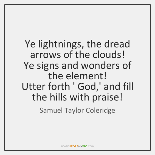 Ye lightnings, the dread arrows of the clouds!   Ye signs and wonders ...