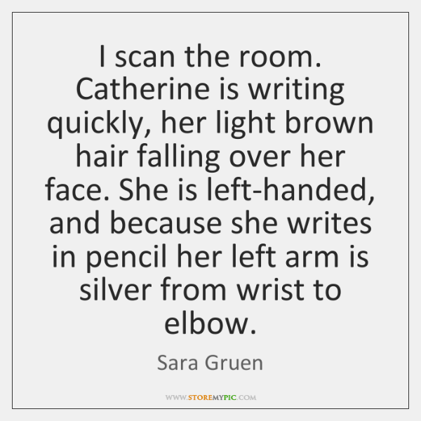 I scan the room. Catherine is writing quickly, her light brown hair ...