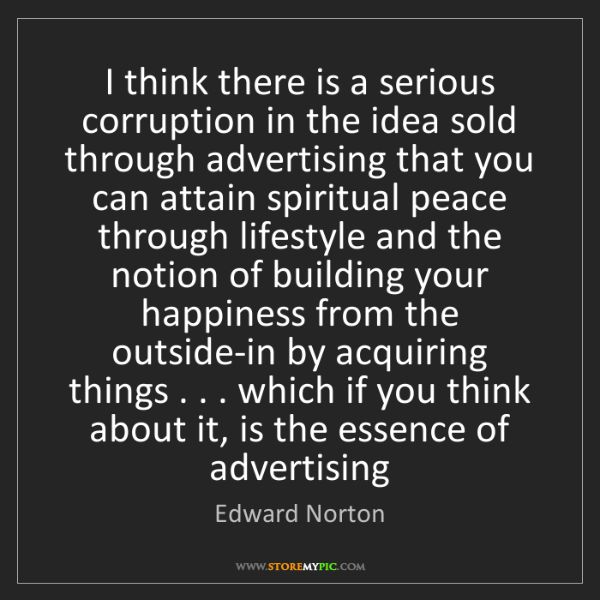Edward Norton: I think there is a serious corruption in the idea sold...
