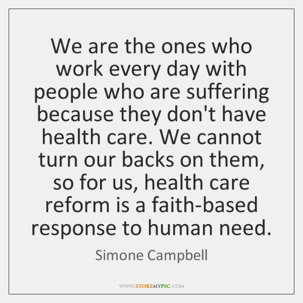 We are the ones who work every day with people who are ...