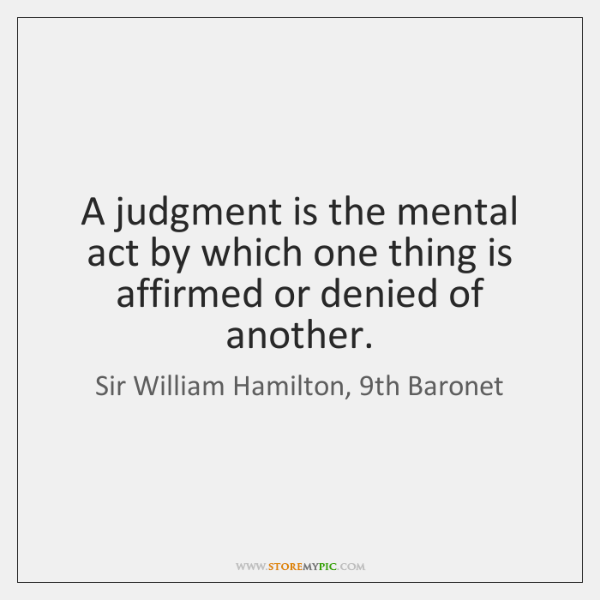 A judgment is the mental act by which one thing is affirmed ...