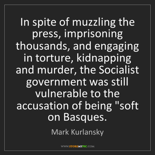 Mark Kurlansky: In spite of muzzling the press, imprisoning thousands,...