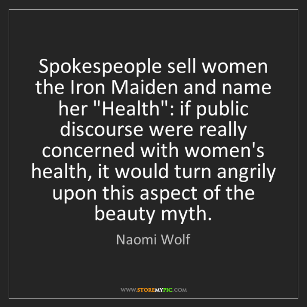 Naomi Wolf: Spokespeople sell women the Iron Maiden and name her...