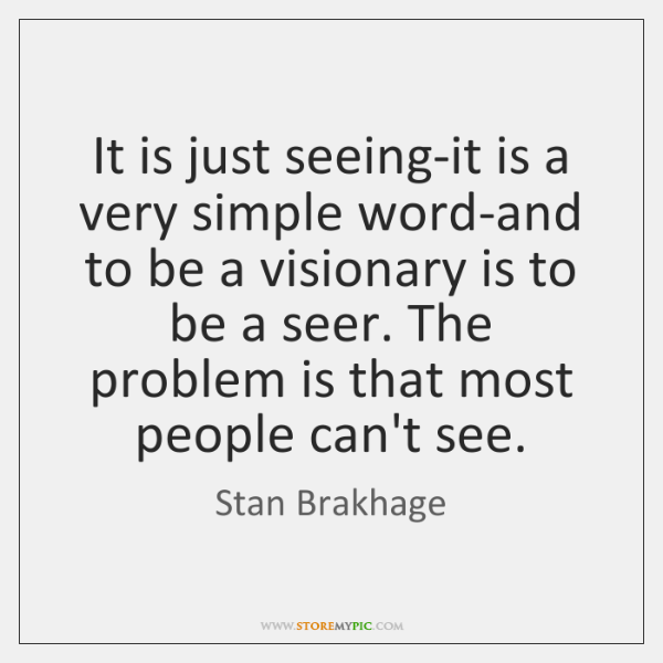 It is just seeing-it is a very simple word-and to be a ...