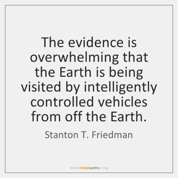 The evidence is overwhelming that the Earth is being visited by intelligently ...