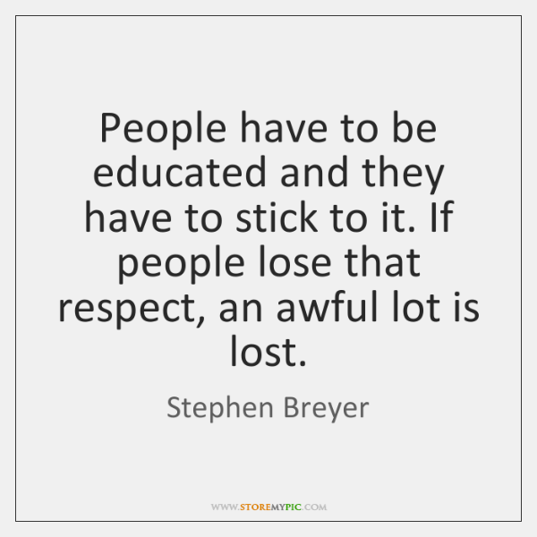 People have to be educated and they have to stick to it. ...