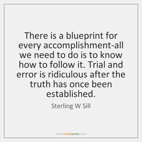 There is a blueprint for every accomplishment-all we need to do is ...