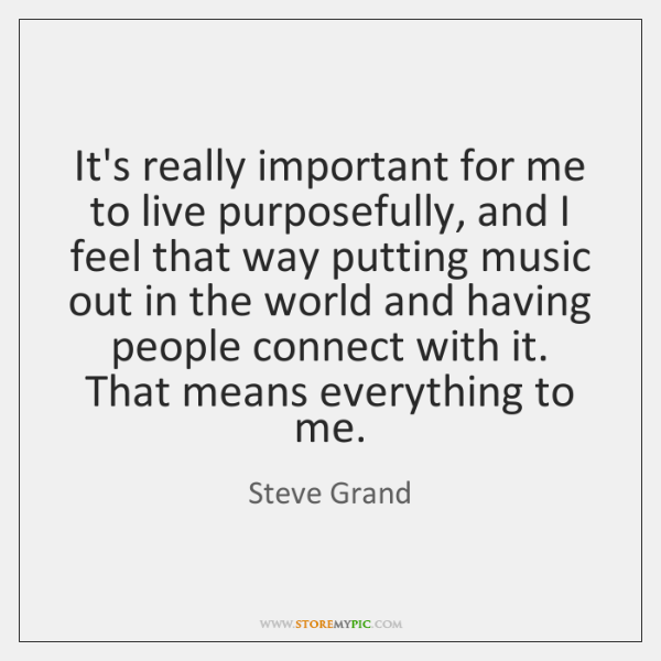 It's really important for me to live purposefully, and I feel that ...