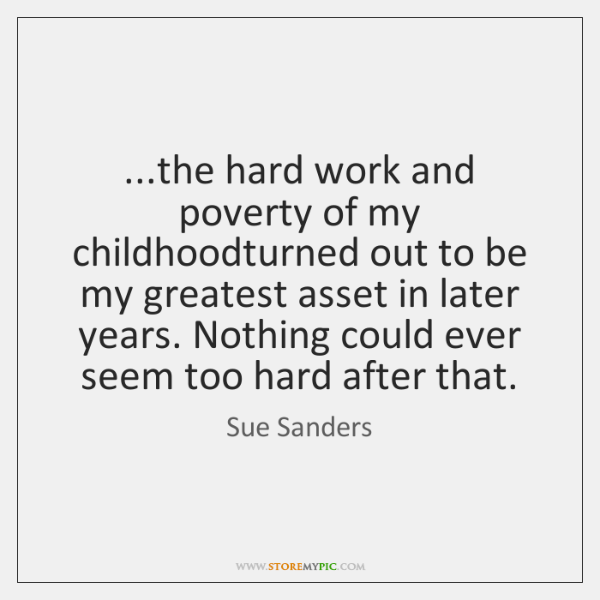 ...the hard work and poverty of my childhoodturned out to be my ...