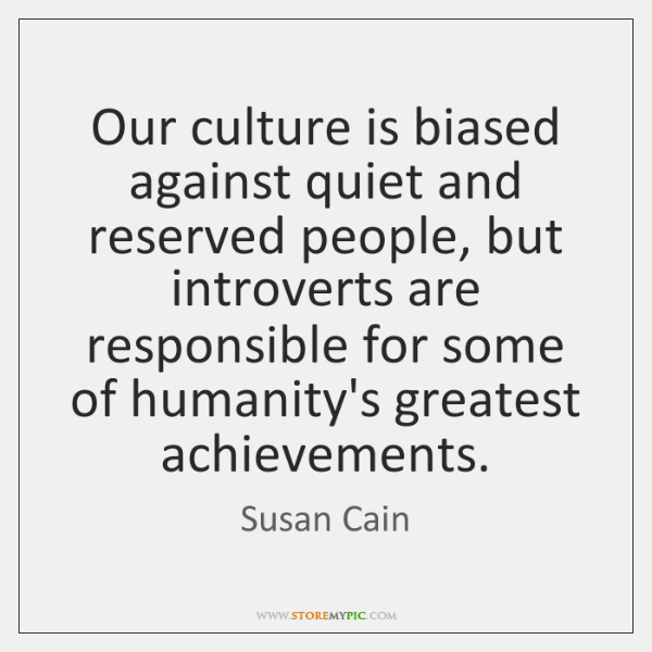Our Culture Is Biased Against Quiet And Reserved People But