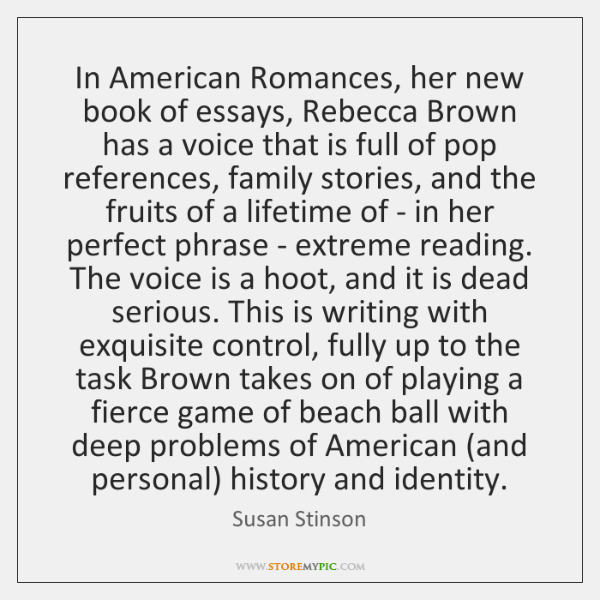 In American Romances, her new book of essays, Rebecca Brown has a ...