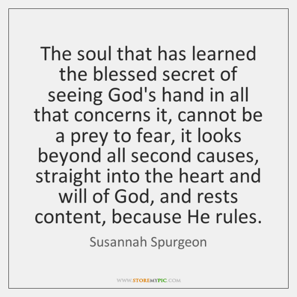 The soul that has learned the blessed secret of seeing God's hand ...